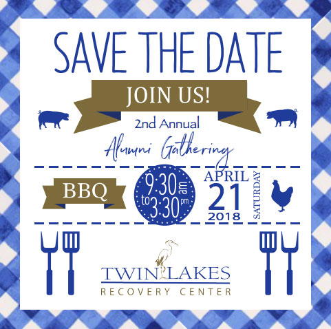 Twin Lakes Recovery Center Alumni - Save The Date for April 21, 2018 - 2nd annual Alumni Gathering BBQ